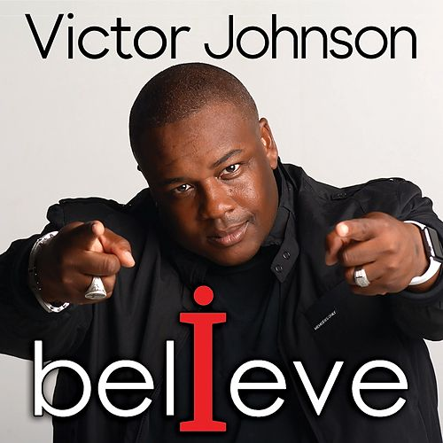 I Believe by Victor Johnson