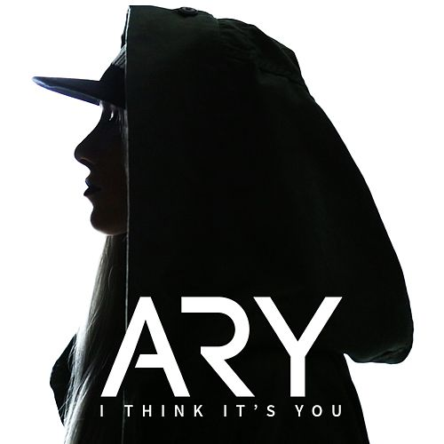 I Think It's You by Ary