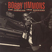 The Prestige Trio Sessions by Bobby Timmons