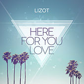 Here For You Love by Lizot