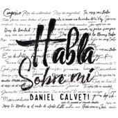 Habla Sobre Mí de Daniel Calveti