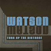 Turn up the Distance de Watson