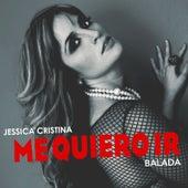 Me Quiero Ir (Balada) by Jessica Cristina