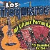 Mi Ultima Parranda 15 Grandes Exitos by Los Troqueros
