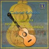 La Guitarra Revolucionaria y Romántica by Gabriel Schebor