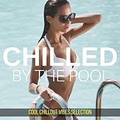 Chilled by the Pool: Cool Chillout Vibes Selection by Various Artists