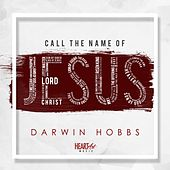 Call the Name of Jesus by Darwin Hobbs