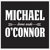 Loose Ends by Michael O Connor