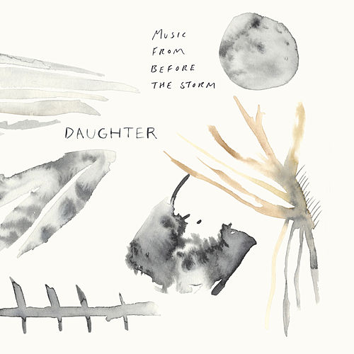 Music From Before The Storm by Daughter