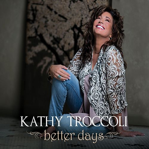 Better Days by Kathy Troccoli