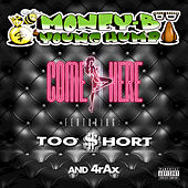 Come Here by Money B & Young Hump