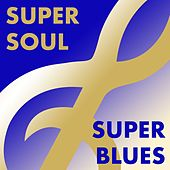 Super Soul Super Blues by Various Artists