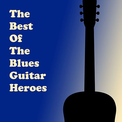 The Best of the Blues Guitar Heroes by Various Artists
