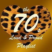 The '70s Loud & Proud Playlist by Various Artists