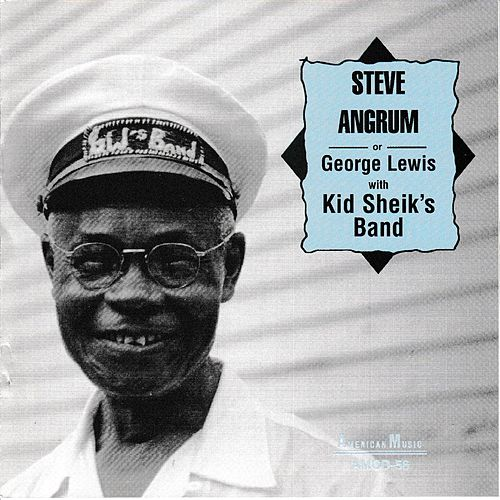 Steve Angrum or George Lewis with Kid Sheik's Band by Various Artists