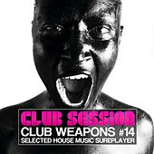 Club Weapons, Vol. 14 (Club Session, Selected House Music Sureplayer) by Various Artists