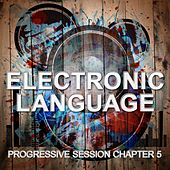 Electronic Language - Progressive Session Chapter 5 by Various Artists