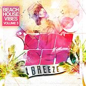 Sunset Breeze - Beach House Vibes, Vol. 3 by Various Artists
