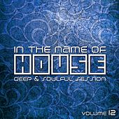 In the Name of House: Deep & Soulful Session, Vol. 12 by Various Artists
