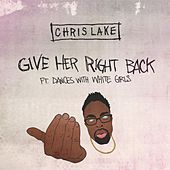Give Her Right Back [ft. Dances With White Girls] by Chris Lake