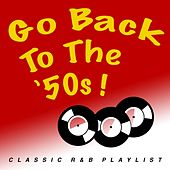 Go Back: The '50s Classic R&B Playlist by Various Artists