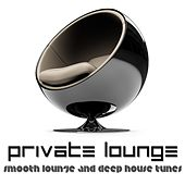 Private Lounge (Smooth Lounge and Deep House Tunes) de Various Artists