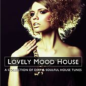 Lovely Mood House 3 (A Collection of Deep & Soulful House Tunes) by Various Artists