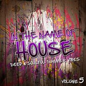 In the Name of House, Vol. 5 (Deep & Soulful Summer Vibes) by Various Artists
