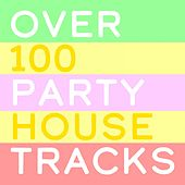 Over 100 Party House Tracks by Various Artists
