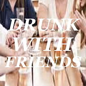 Drunk With Friends by Various Artists