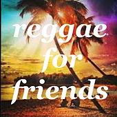Reggae For Friends by Various Artists