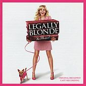 Legally Blonde The Musical (Original Broadway Cast Recording) by Various Artists