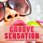 Groove Sensation (A Selection of House Music's Finest Club Tracks) by Various Artists