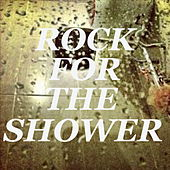Rock For The Shower by Various Artists