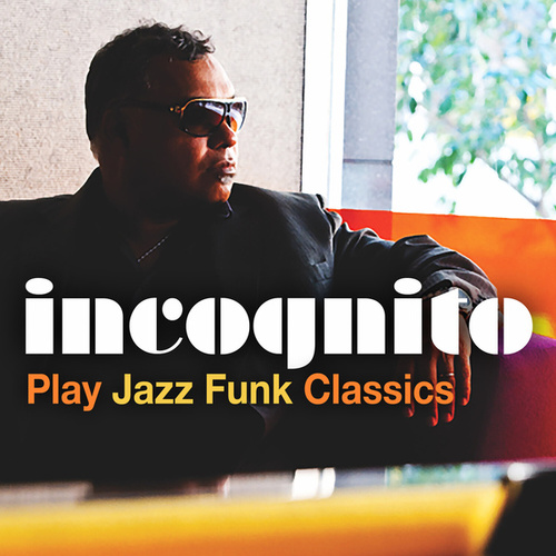 Incognito Play Jazz Funk Classics by Incognito