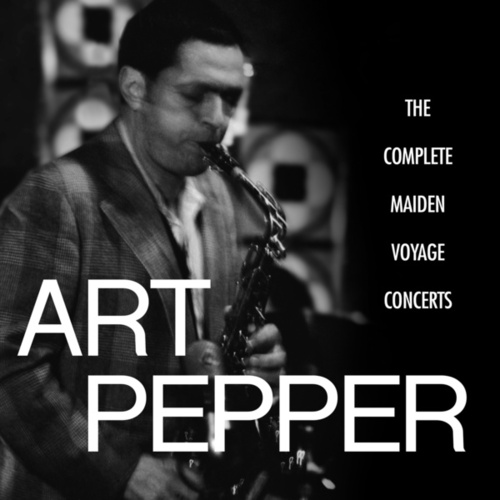 The Complete Maiden Voyage Concerts (Live / Los Angeles, CA) by Art Pepper
