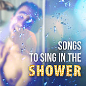 Songs to Sing in the Shower by Various Artists