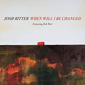 When Will I Be Changed (feat. Bob Weir) by Josh Ritter