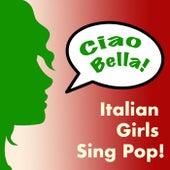 Ciao Bella! Italian Girls Sing Pop! von Various Artists