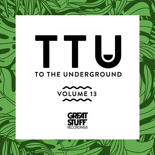 To the Underground, Vol. 13 by Various Artists