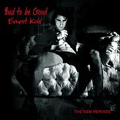 Bad to Be Good (The New Remixes) by Ernest Kohl