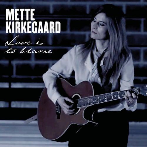 Love Is to Blame by Mette Kirkegaard