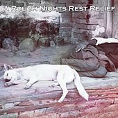 A Rough Nights Rest Relief by Deep Sleep Relaxation