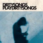 DIRTY SONGS Play DIRTY SONGS by Dirty Songs