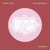 It's Something by Tomba Vira