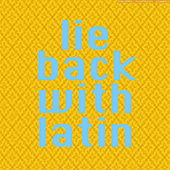 Lie Back With Latin von Various Artists