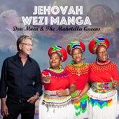 Jehovah Wezi Manga by Mahotella Queens