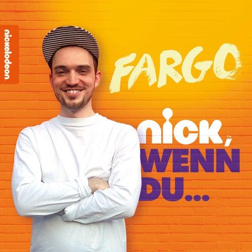 Nick, wenn du ... by Fargo