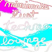 Minimale Lust Techno Lounge by Various Artists