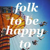 Folk To Be Happy To by Various Artists